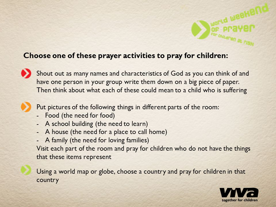 Choose one of these prayer activities to pray for children: Shout out as many names and characteristics of God as you can think of and have one person in your group write them down on a big piece of paper.