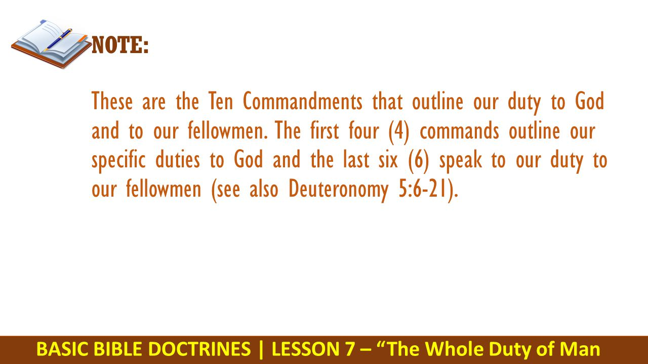 BASIC BIBLE DOCTRINES | LESSON 7 – The Whole Duty of Man NOTE: These are the Ten Commandments that outline our duty to God and to our fellowmen.