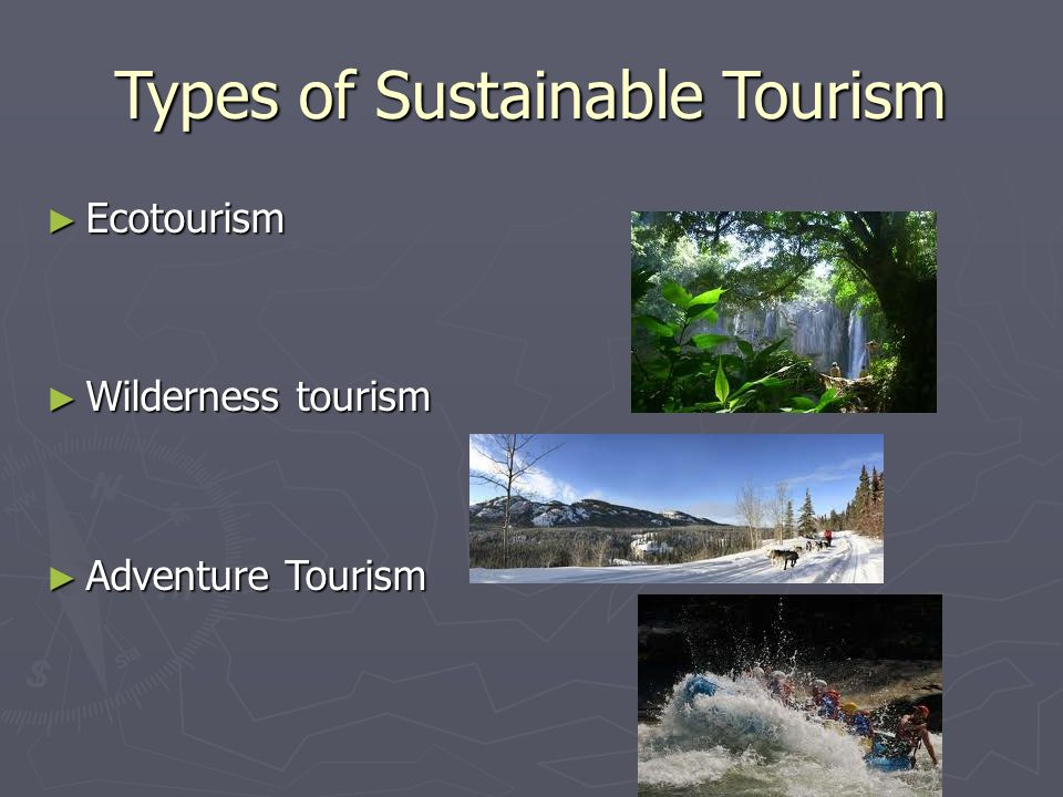 Types of Sustainable Tourism ► Ecotourism ► Wilderness tourism ► Adventure Tourism