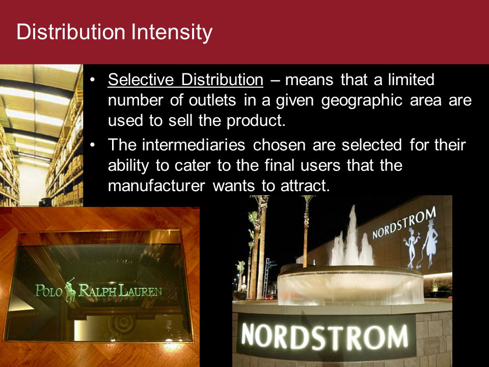 Distribution Intensity Selective Distribution – means that a limited number of outlets in a given geographic area are used to sell the product.