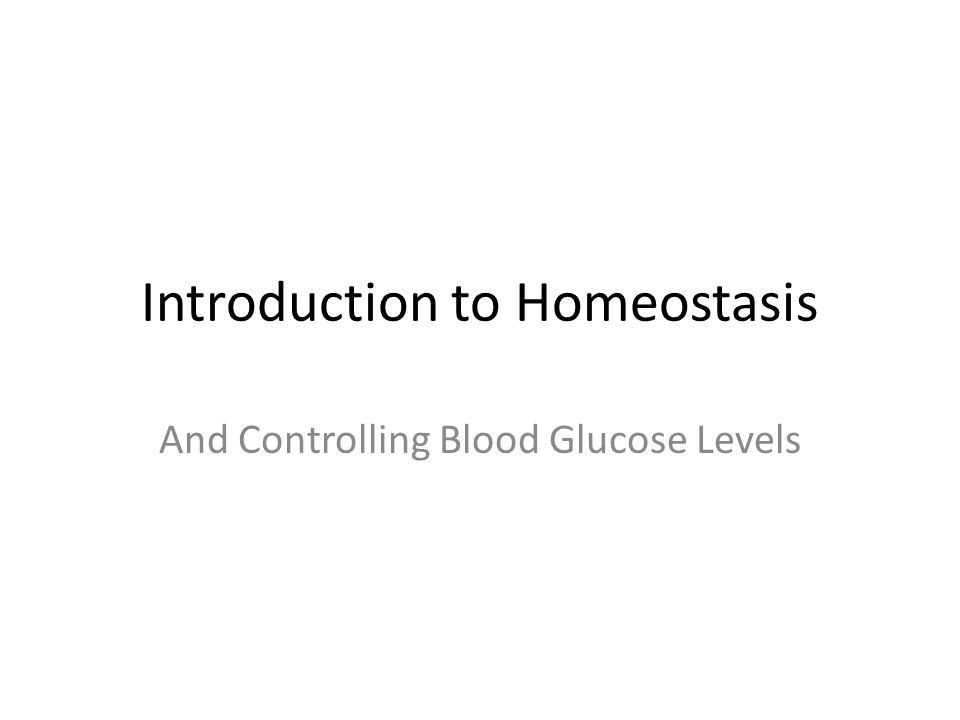 Introduction to Homeostasis And Controlling Blood Glucose Levels