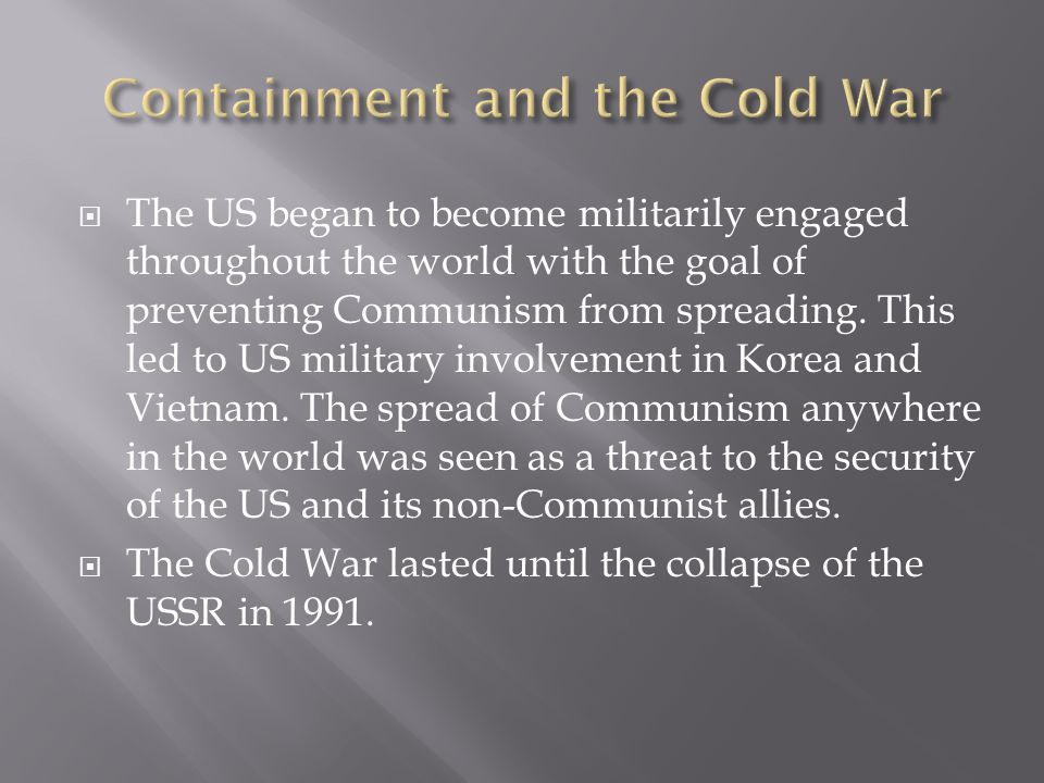  The US began to become militarily engaged throughout the world with the goal of preventing Communism from spreading.