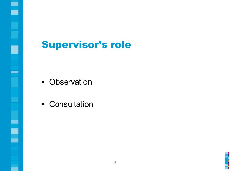 Supervisor's role Observation Consultation 23