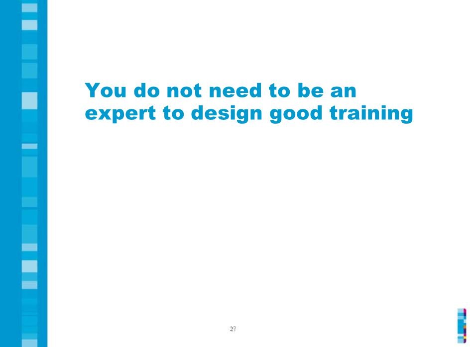 You do not need to be an expert to design good training 27