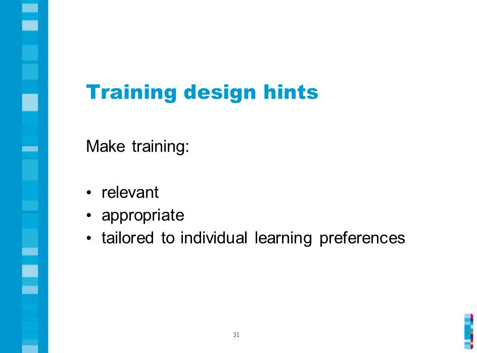 Training design hints Make training: relevant appropriate tailored to individual learning preferences 31