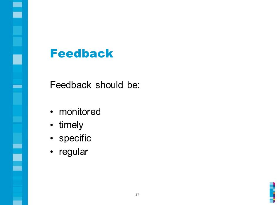 Feedback Feedback should be: monitored timely specific regular 37