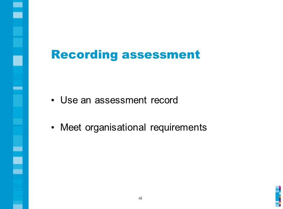 Recording assessment Use an assessment record Meet organisational requirements 48