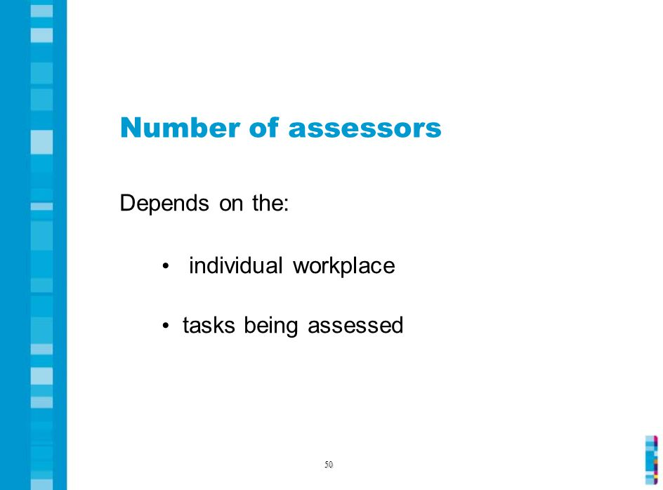 Number of assessors Depends on the: individual workplace tasks being assessed 50