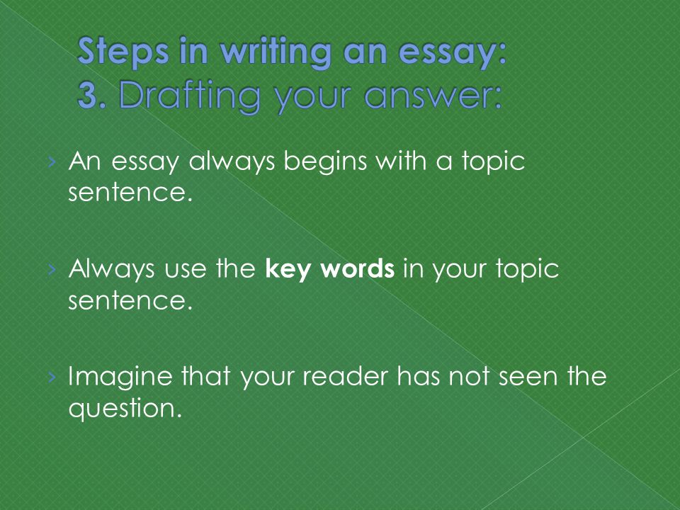 › An essay always begins with a topic sentence. › Always use the key words in your topic sentence.