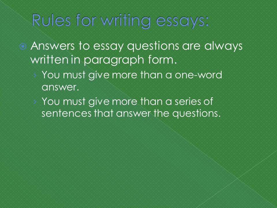  Answers to essay questions are always written in paragraph form.