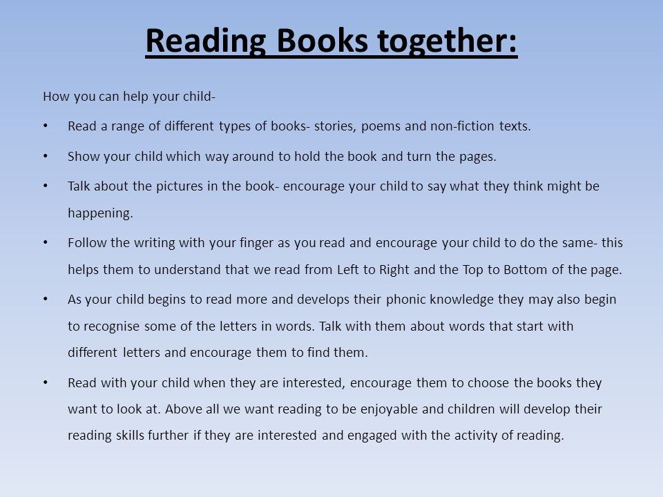 Reading Books together: How you can help your child- Read a range of different types of books- stories, poems and non-fiction texts.