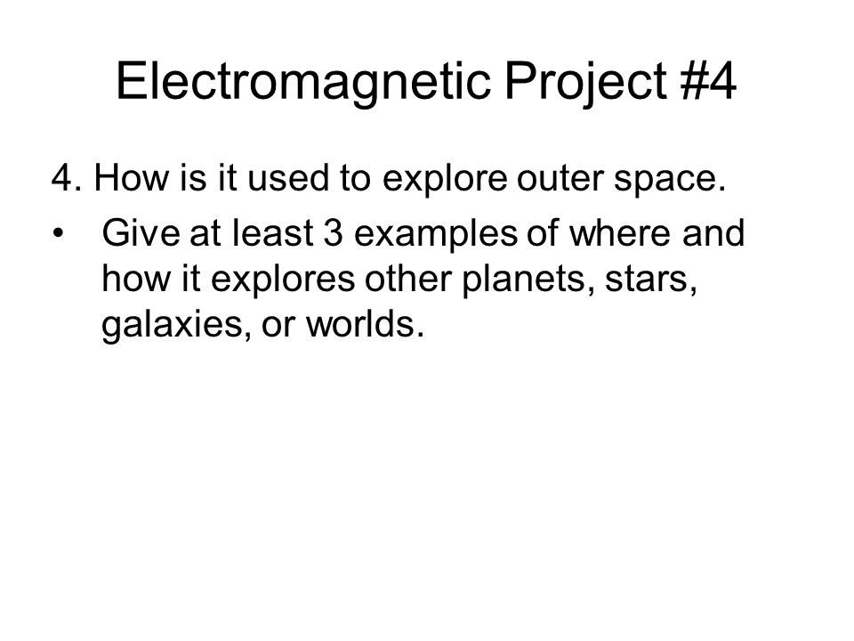 Electromagnetic Project #4 4. How is it used to explore outer space.
