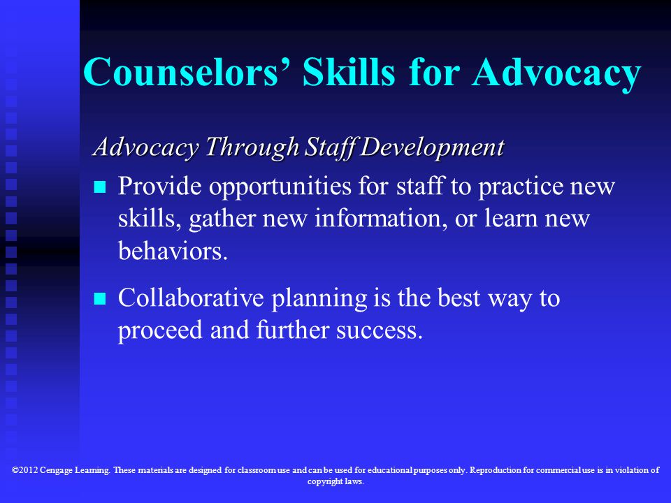 Counselors' Skills for Advocacy Advocacy Through Staff Development Advocacy Through Staff Development Provide opportunities for staff to practice new skills, gather new information, or learn new behaviors.