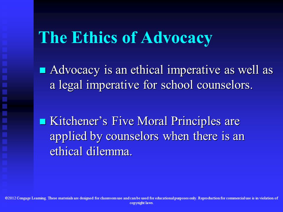 The Ethics of Advocacy Advocacy is an ethical imperative as well as a legal imperative for school counselors.