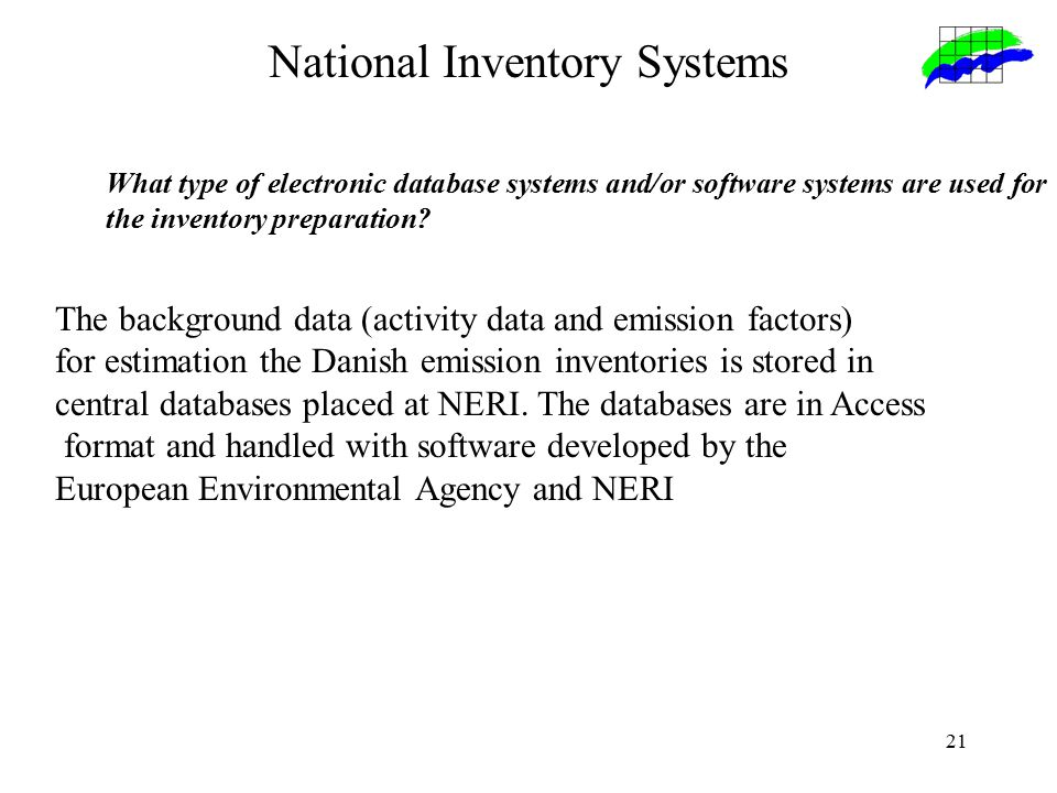 21 National Inventory Systems What type of electronic database systems and/or software systems are used for the inventory preparation.