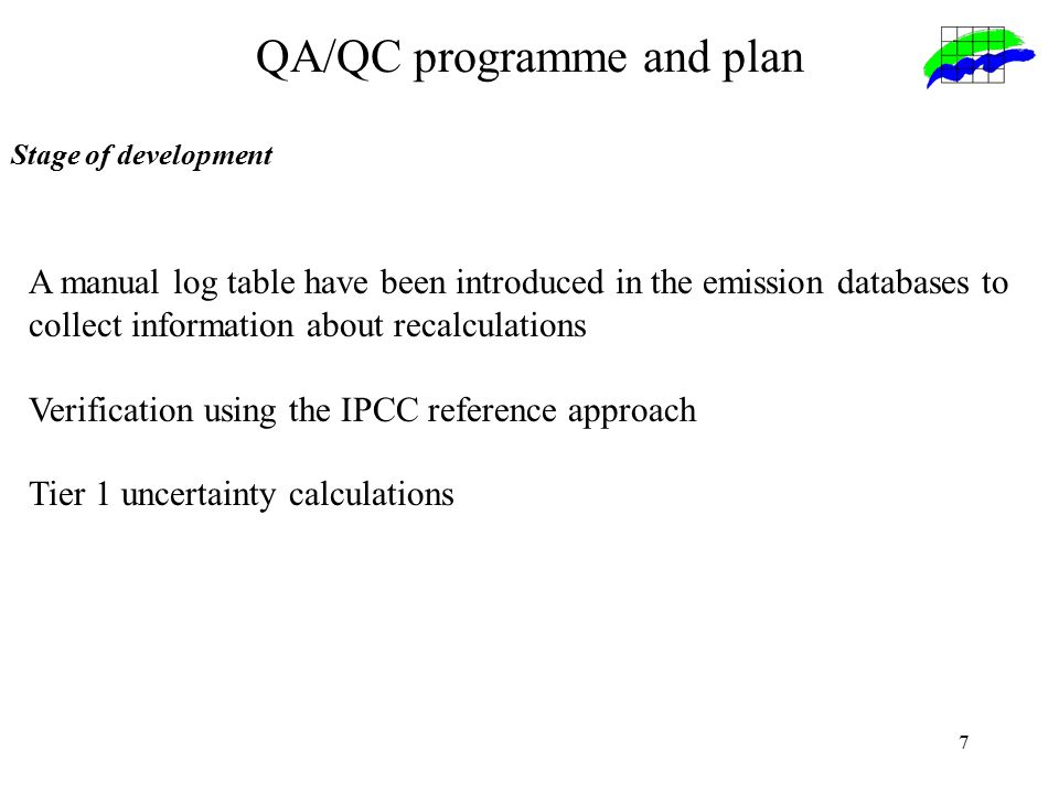7 QA/QC programme and plan Stage of development A manual log table have been introduced in the emission databases to collect information about recalculations Verification using the IPCC reference approach Tier 1 uncertainty calculations