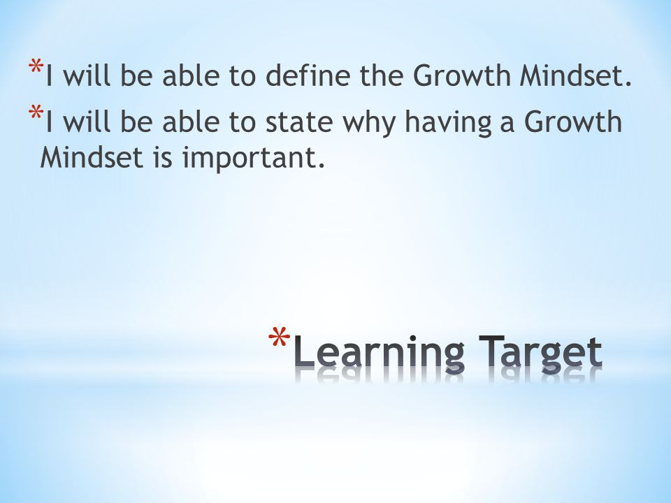 * I will be able to define the Growth Mindset.
