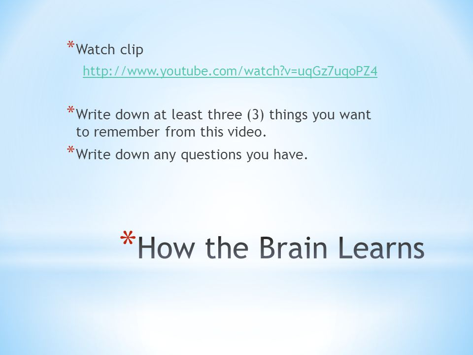 * Watch clip   v=uqGz7uqoPZ4 * Write down at least three (3) things you want to remember from this video.