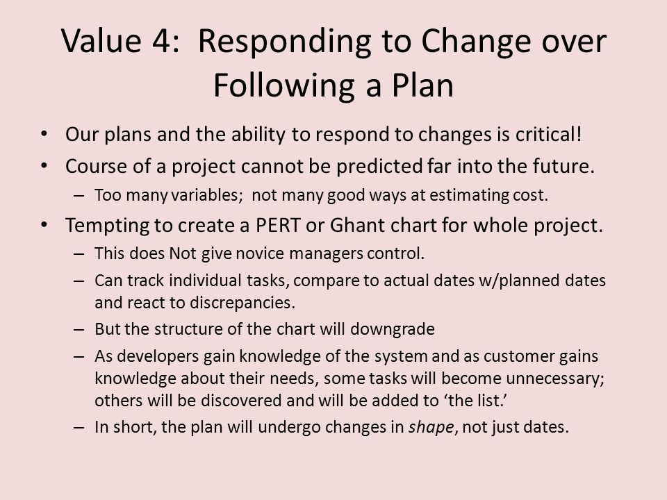 Value 4: Responding to Change over Following a Plan Our plans and the ability to respond to changes is critical.