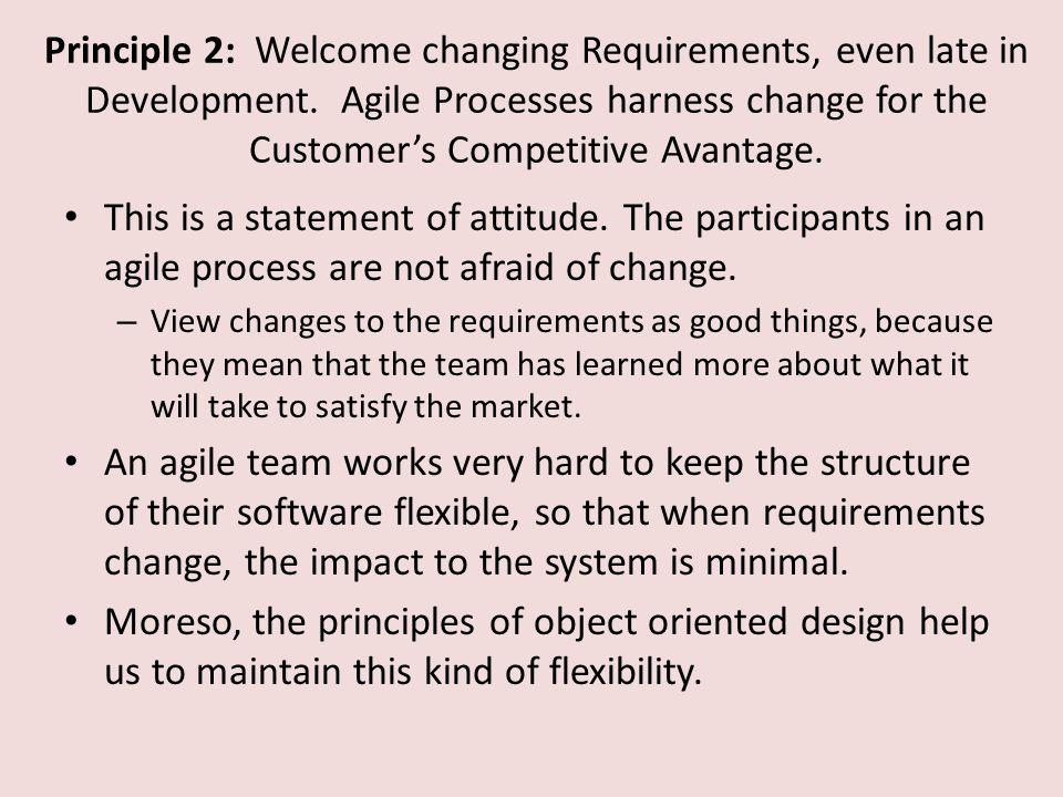 Principle 2: Welcome changing Requirements, even late in Development.