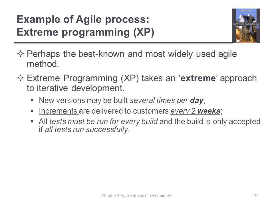 Example of Agile process: Extreme programming (XP)  Perhaps the best-known and most widely used agile method.