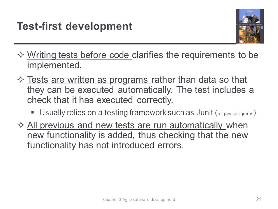 Test-first development  Writing tests before code clarifies the requirements to be implemented.