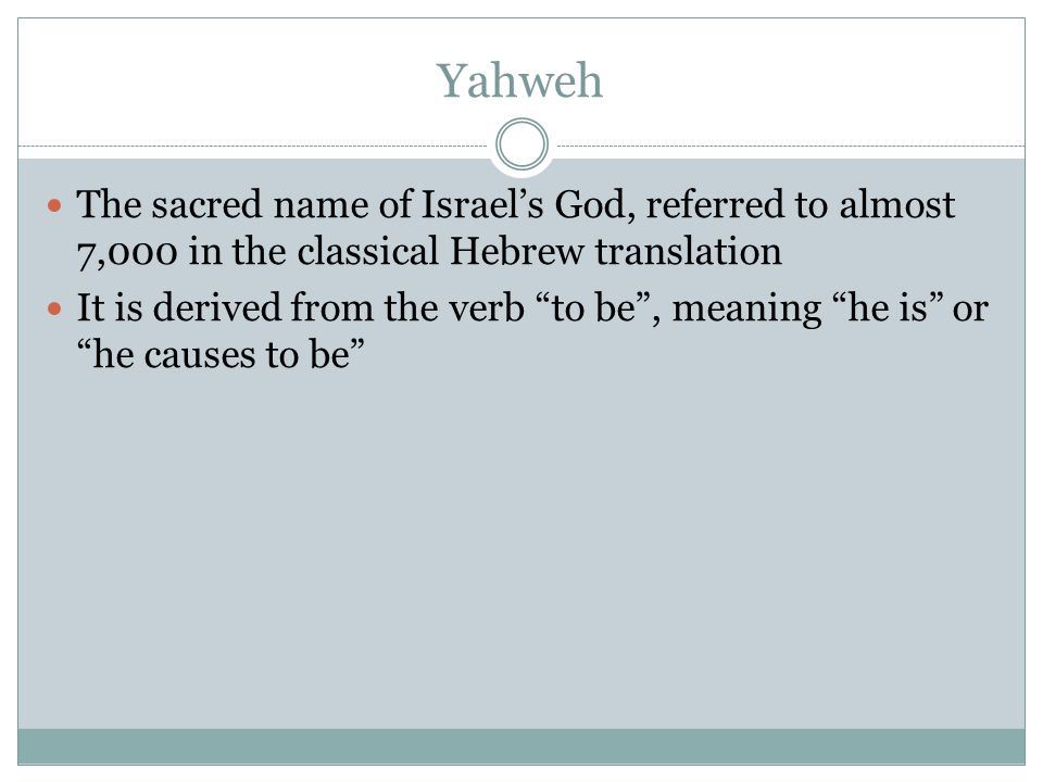 Yahweh The sacred name of Israel's God, referred to almost 7,000 in the classical Hebrew translation It is derived from the verb to be , meaning he is or he causes to be