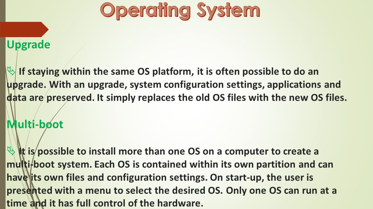 Upgrade  If staying within the same OS platform, it is often possible to do an upgrade.