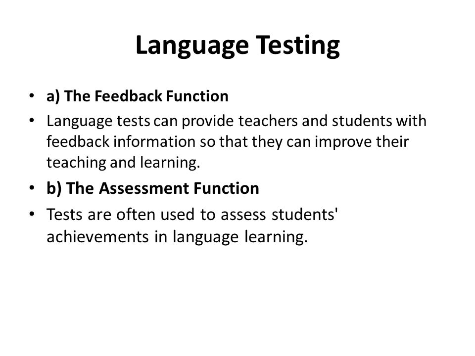 Language Testing a) The Feedback Function Language tests can provide teachers and students with feedback information so that they can improve their teaching and learning.