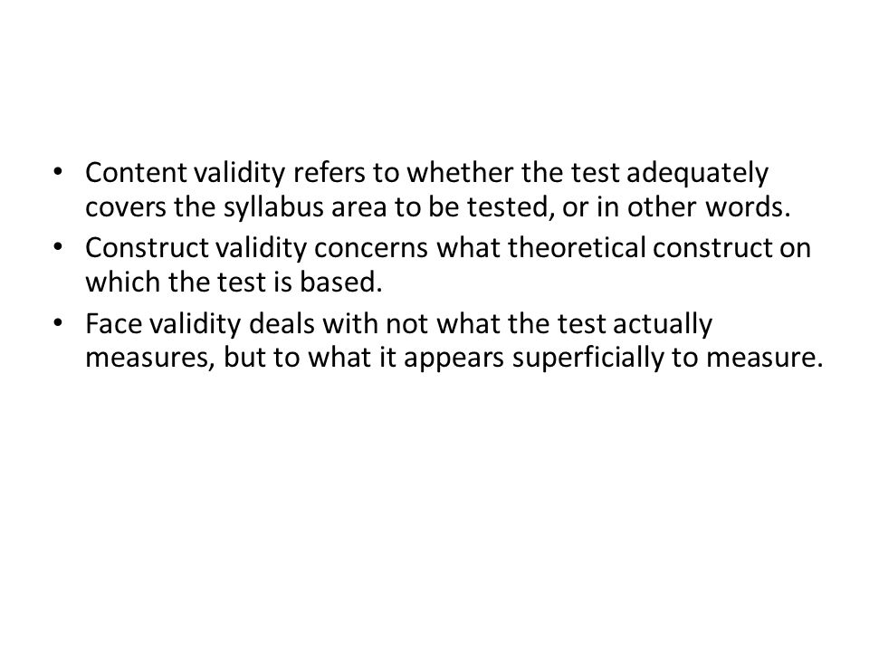 Content validity refers to whether the test adequately covers the syllabus area to be tested, or in other words.