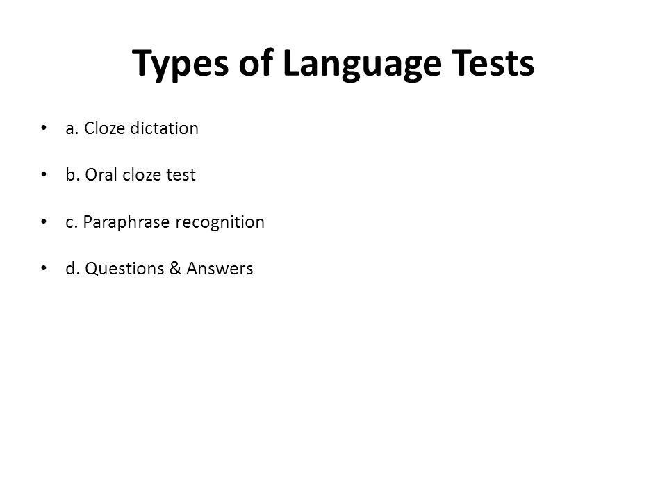 Types of Language Tests a. Cloze dictation b. Oral cloze test c.