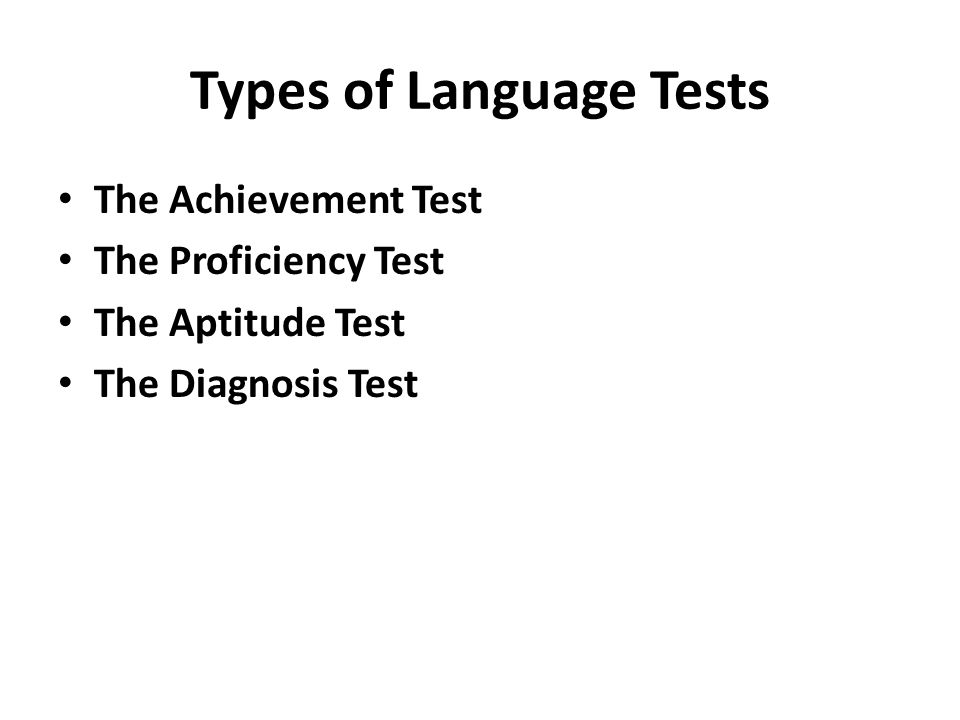 Types of Language Tests The Achievement Test The Proficiency Test The Aptitude Test The Diagnosis Test
