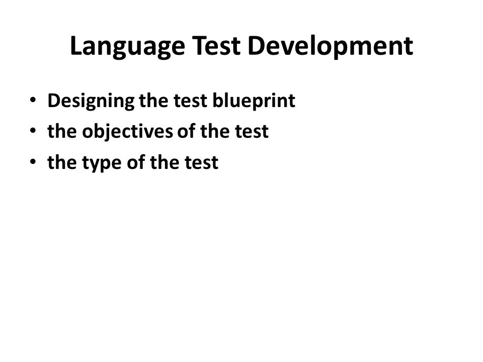 Language Test Development Designing the test blueprint the objectives of the test the type of the test