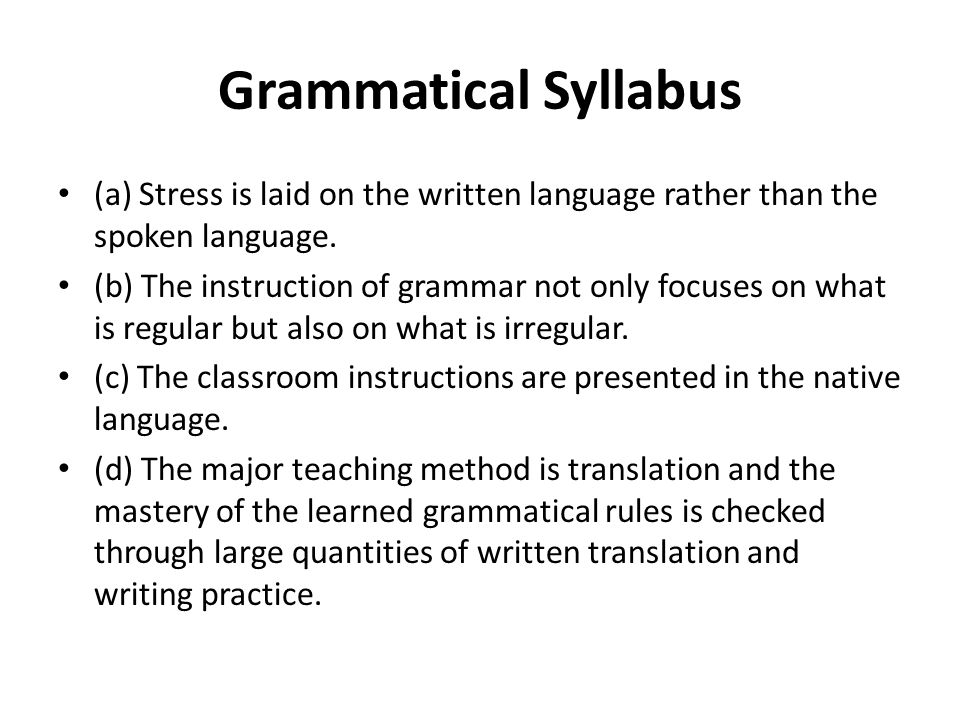 Grammatical Syllabus (a) Stress is laid on the written language rather than the spoken language.