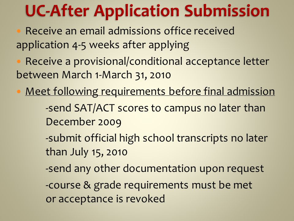 Report SAT or ACT Test Results-no later than December 2009 Provide reliable  address Complete Personal Statement *answer 2 prompts *complete no more than 1000 words Pay Application Fees Apply for Scholarships (optional)
