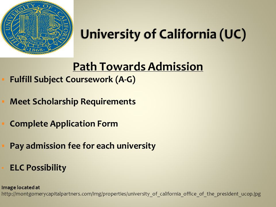 University of California (UC)   dm/paths_to_adm/freshman/subject_reqs.html California State University (CSU)   California Community Colleges   community-colleges/admission-requirements.asp Private Universities