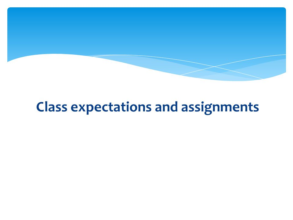 Class expectations and assignments