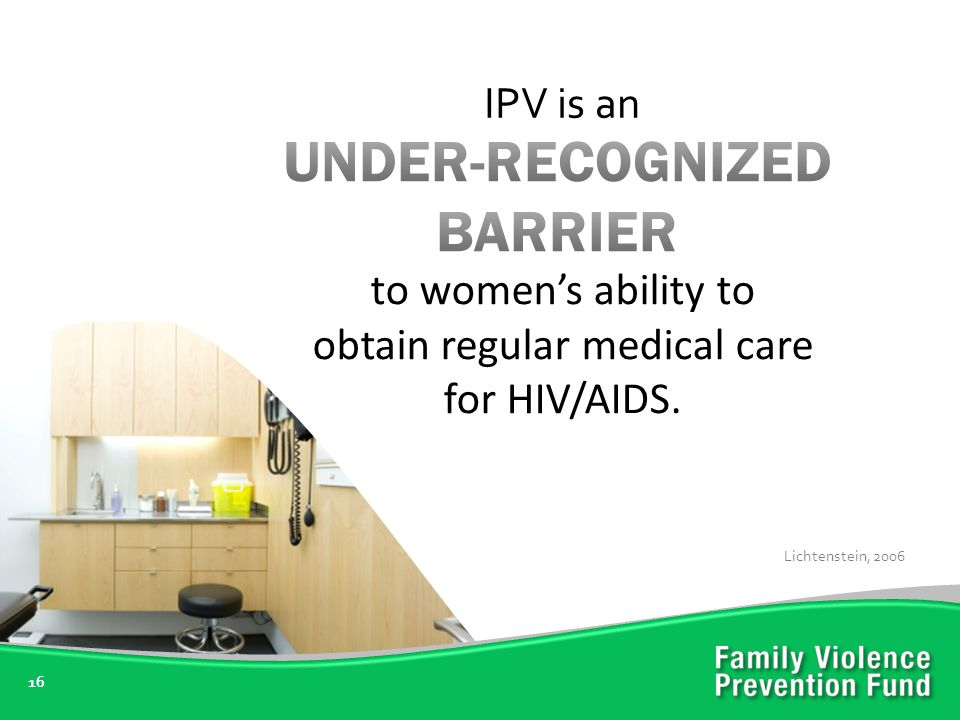 16 IPV is an Lichtenstein, 2006 to women's ability to obtain regular medical care for HIV/AIDS.