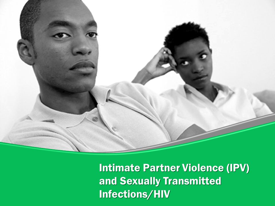 Intimate Partner Violence (IPV) and Sexually Transmitted Infections/HIV