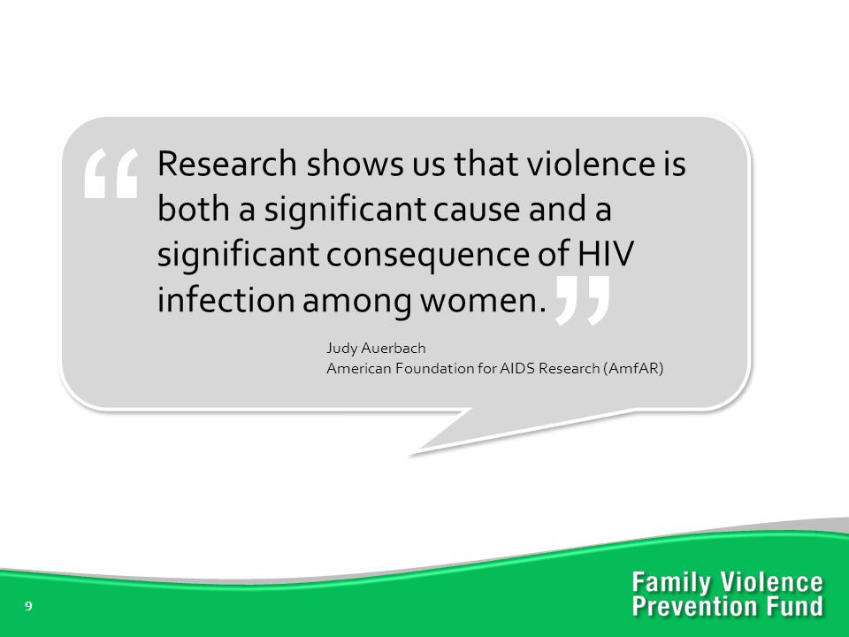 Research shows us that violence is both a significant cause and a significant consequence of HIV infection among women.