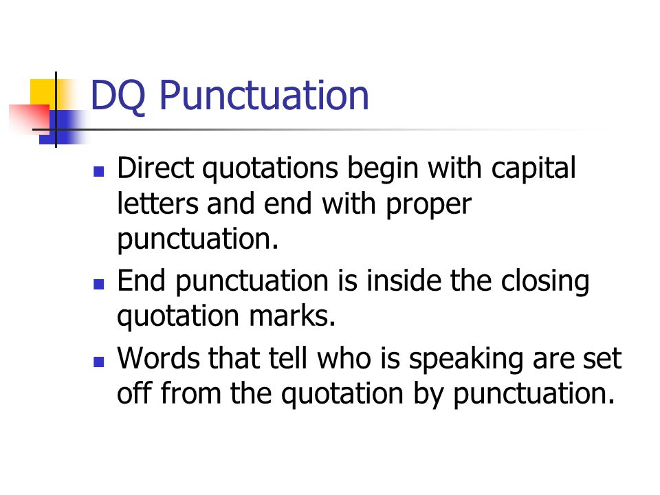 DQ Punctuation Direct quotations begin with capital letters and end with proper punctuation.
