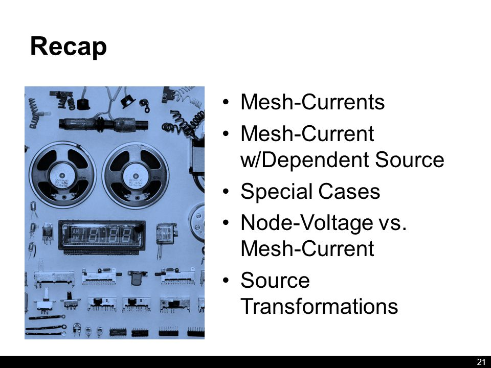 Recap Mesh-Currents Mesh-Current w/Dependent Source Special Cases Node-Voltage vs.