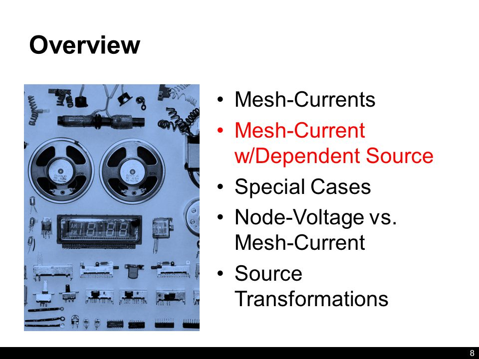 Overview Mesh-Currents Mesh-Current w/Dependent Source Special Cases Node-Voltage vs.