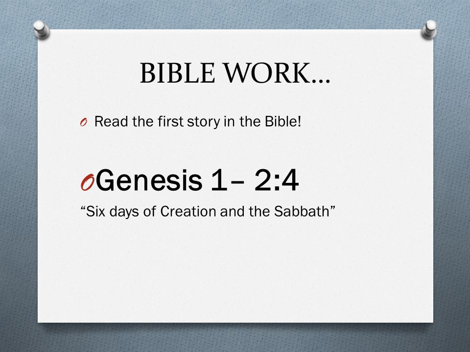 BIBLE WORK… O Read the first story in the Bible.