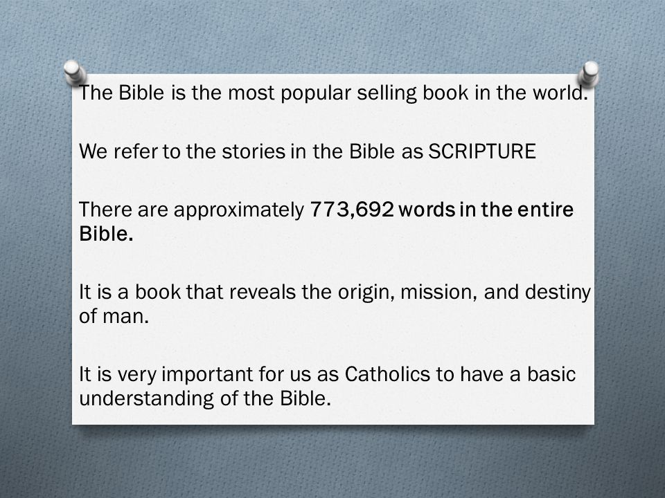 The Bible is the most popular selling book in the world.