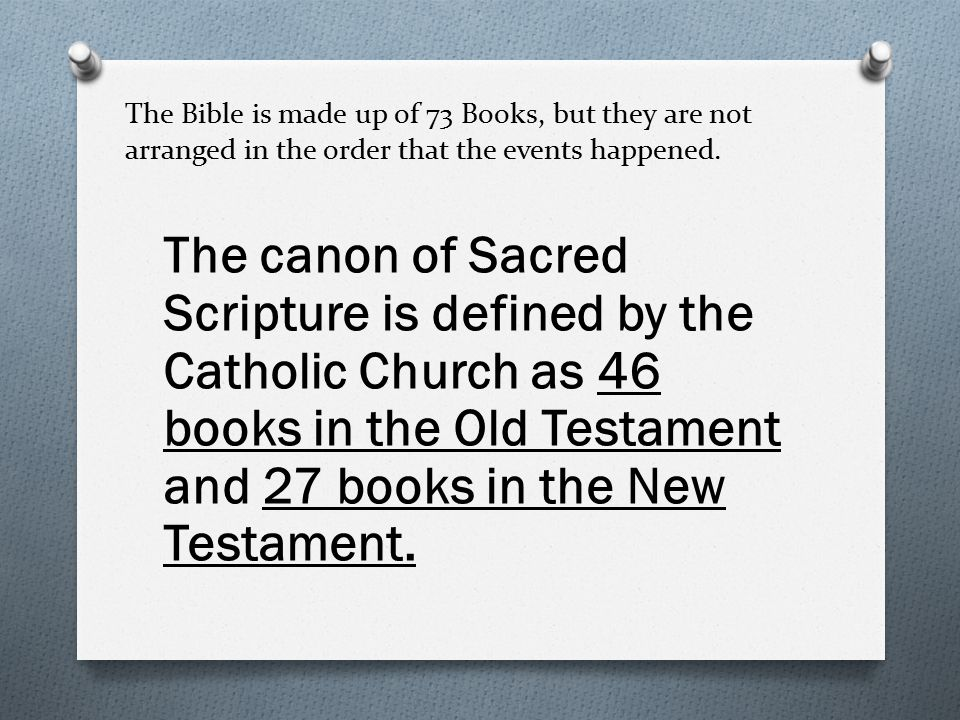 The Bible is made up of 73 Books, but they are not arranged in the order that the events happened.