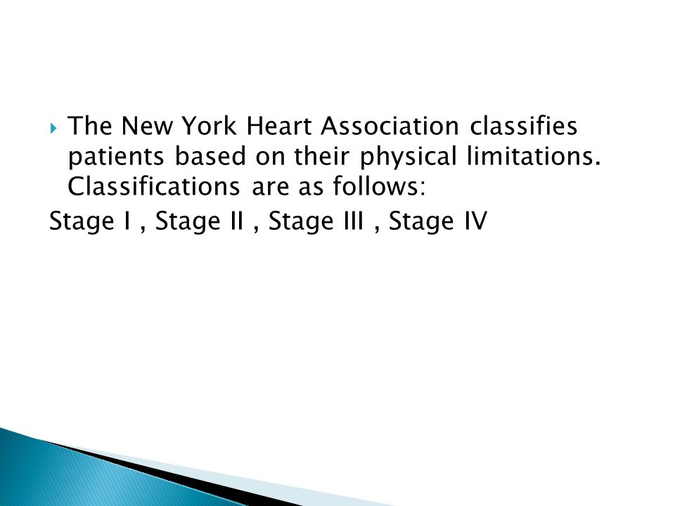  The New York Heart Association classifies patients based on their physical limitations.