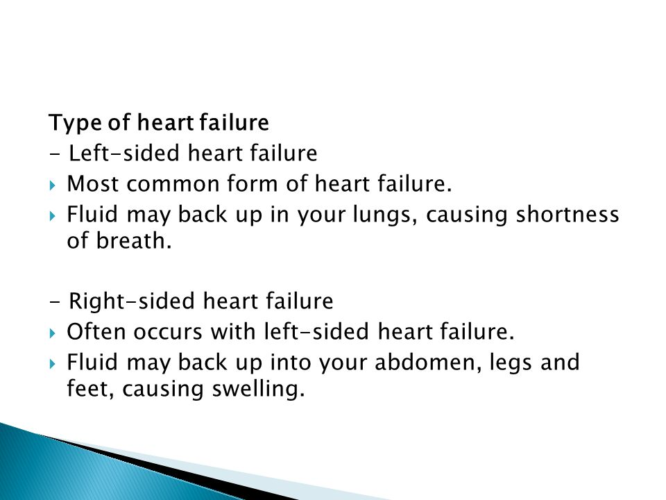 Type of heart failure - Left-sided heart failure  Most common form of heart failure.