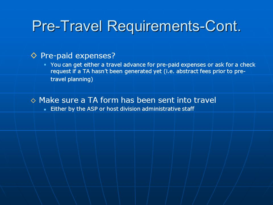 Pre-Travel Requirements-Cont. ◊ Pre-paid expenses.