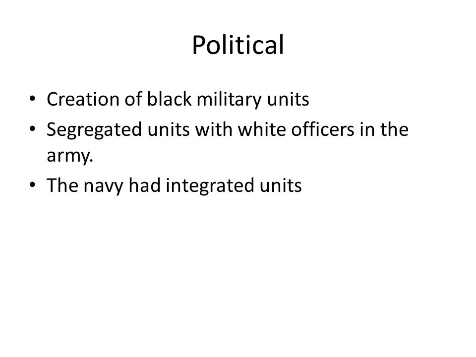 Political Creation of black military units Segregated units with white officers in the army.
